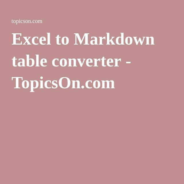 Excel to Markdown table converter - TopicsOn.com