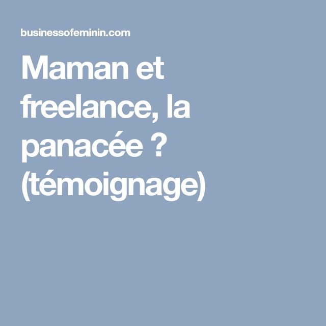 Maman et freelance, la panacée? (témoignage)
