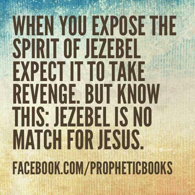 Spirit of Jezebel is no match for Jesus!
