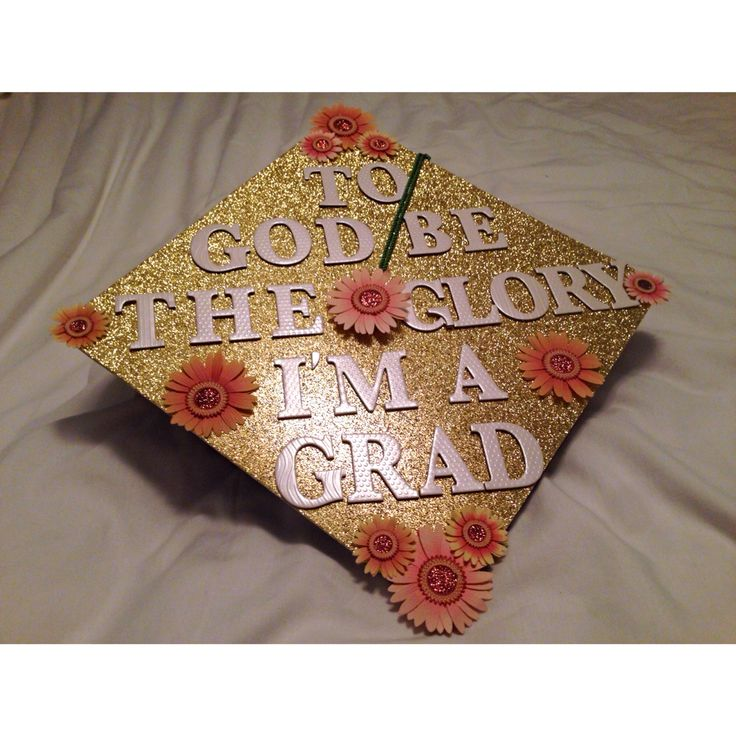 Graduation Cap Design I Created To God Be The Glory I M