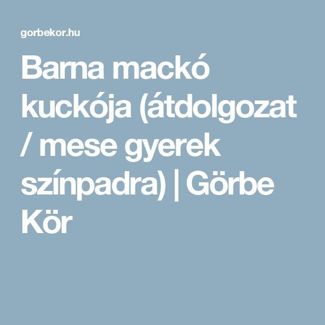 Barna mackó kuckója (átdolgozat / mese gyerek színpadra) | Görbe Kör