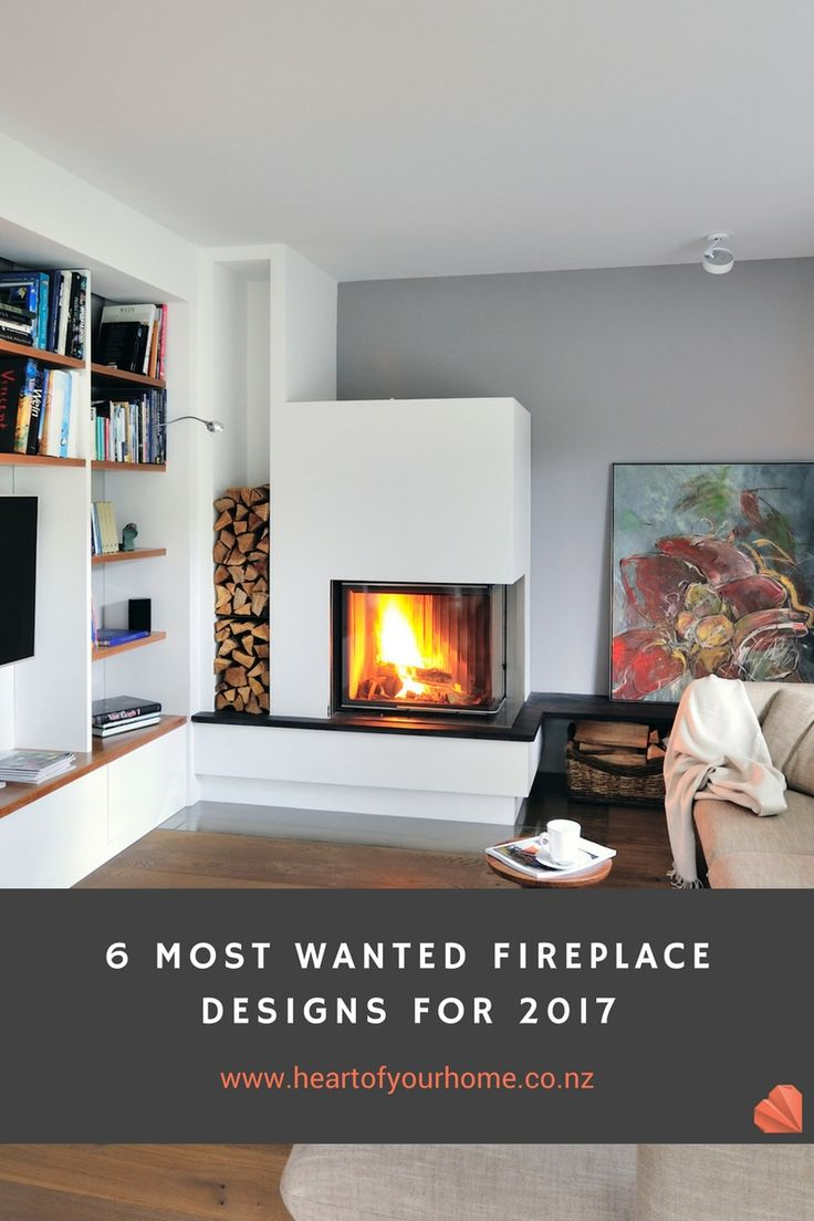 6 Most Wanted Fireplace Designs for 2017.
