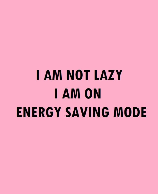 I am not lazy, I am on energy saving mode (design by Chapter Friday)