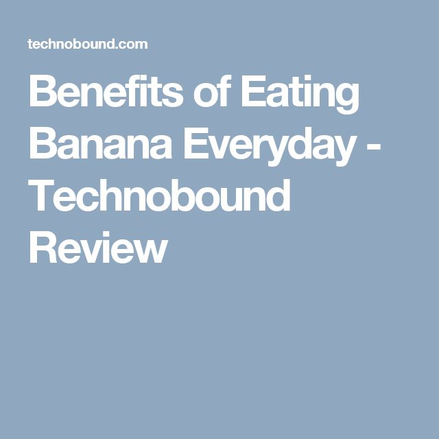 Benefits of Eating Banana Everyday - Technobound Review