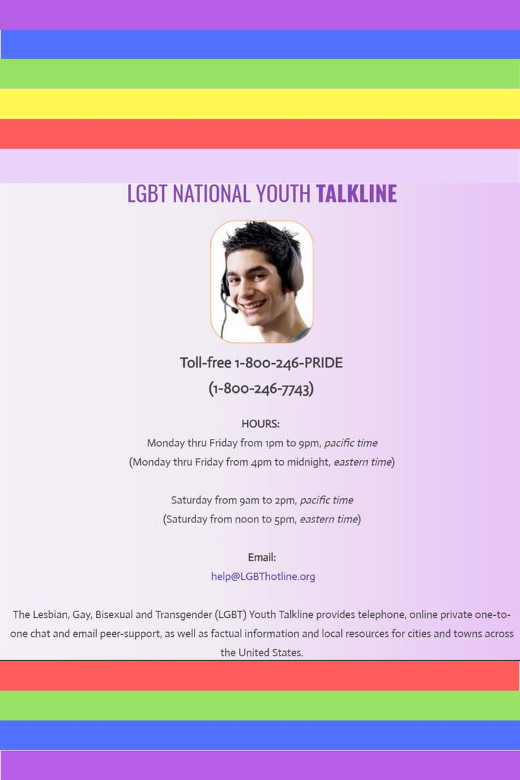 We speak with teens and young adults up to age 25 about coming-out issues,  gender identity, relationship concerns, parent issues, school problems, ...