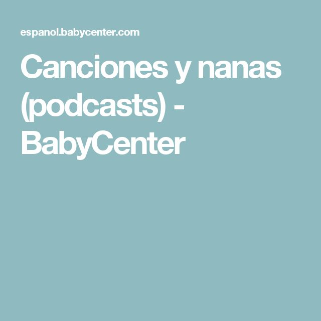 Canciones y nanas (podcasts) - BabyCenter