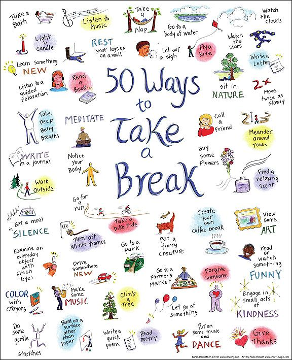 Do you need to take a break?  Here are 50 things to consider. I would add praying and a lot of these would be great ways to do it.