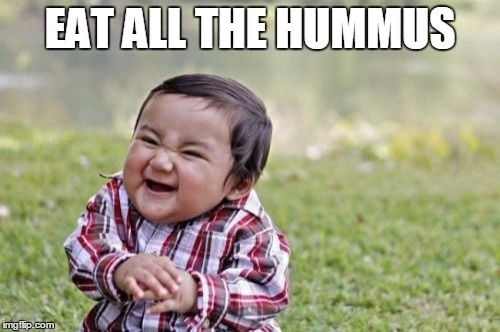 Evil Toddler Meme | EAT ALL THE HUMMUS | image tagged in memes,evil toddler…