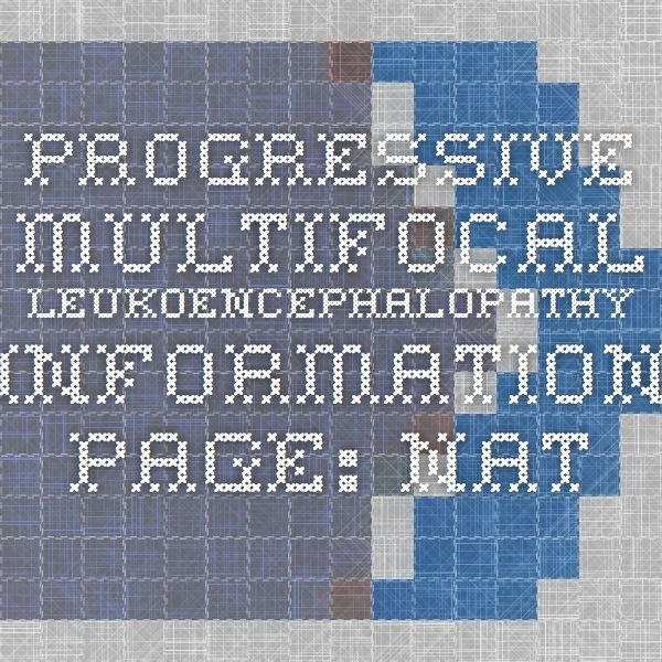 Progressive Multifocal Leukoencephalopathy Information Page: National Institute of Neurological Disorders and Stroke (NINDS)