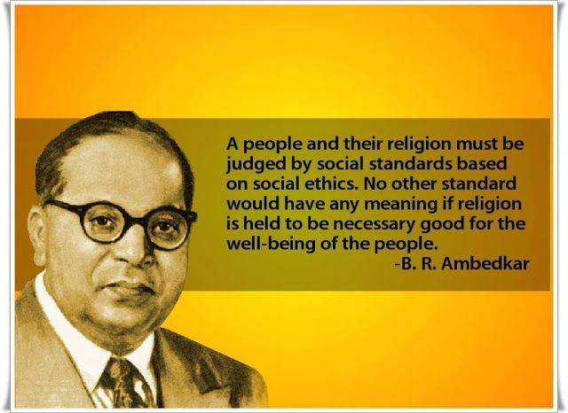 B. R. Ambedkar Quotes - A people and their religion must be judged by social standards   B. R. Ambedkar Quotes - A people and their religion must be judged by social standards  A people and their religion must be judged by social standards based on social ethics. No other standard would have any meaning if religion is held to be necessary good for the well-being of the people.  समजक नतकत क आधर पर लग और उनक धरम क मलयकन समजक मनक क आधर पर कय जन चहए लग क कलयण क लए धरम क जरर मनन क लए कई अनय मनक क…