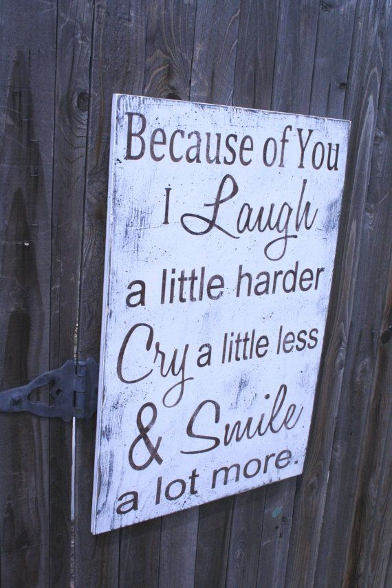 Because Of You I Laugh A Little Harder Cry A Little Less Wood Sign Inspirational Sign Distressed Wood Sign Shabby Chic Wedding Anniversary