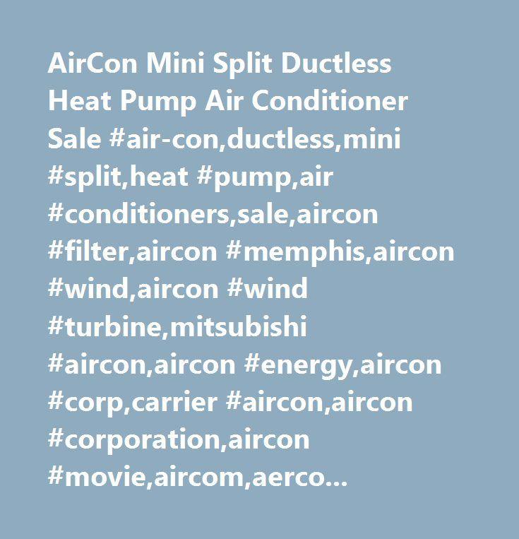 AirCon Mini Split Ductless Heat Pump Air Conditioner Sale #air-con,ductless,mini #split,heat #pump,air #conditioners,sale,aircon #filter,aircon #memphis,aircon #wind,aircon #wind #turbine,mitsubishi #aircon,aircon #energy,aircon #corp,carrier #aircon,aircon #corporation,aircon #movie,aircom,aercon,zircon,aircond,airecon,conair,airco,air #con #valves,air #con #indianapolis,air #con #connector,air #con #ductless,air #con #hvac,air #con #portable,air #con #heat #pump,air #con #mr #slim,ac #mini…