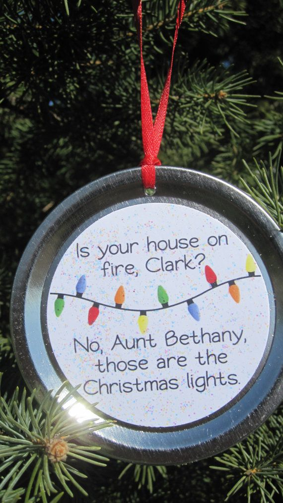 Griswold Christmas Vacation funny movie quote recycled jar/can lid Christmas ornament: Is your house on fire, Clark? … No, Aunt Bethany, those are