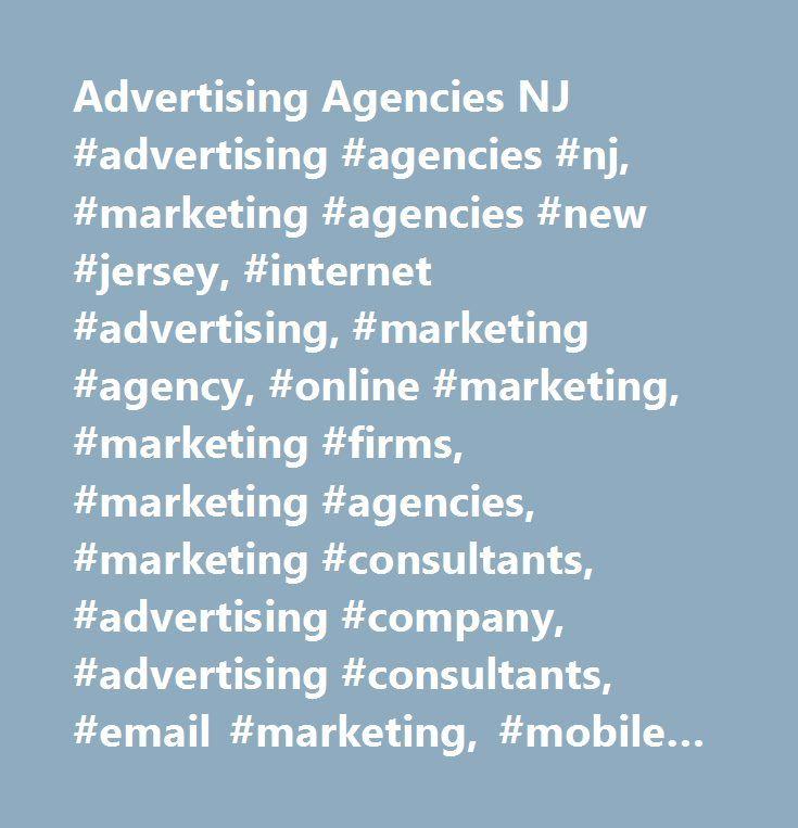 Advertising Agencies NJ #advertising #agencies #nj, #marketing #agencies #new #jersey, #internet #advertising, #marketing #agency, #online #marketing, #marketing #firms, #marketing #agencies, #marketing #consultants, #advertising #company, #advertising #consultants, #email #marketing, #mobile #marketing, #seo #consulting…