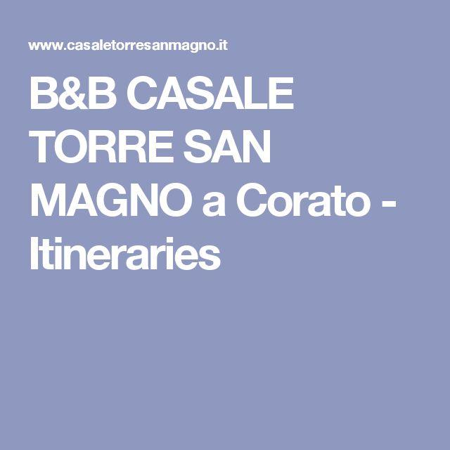 B&B CASALE TORRE SAN MAGNO a Corato - Itineraries