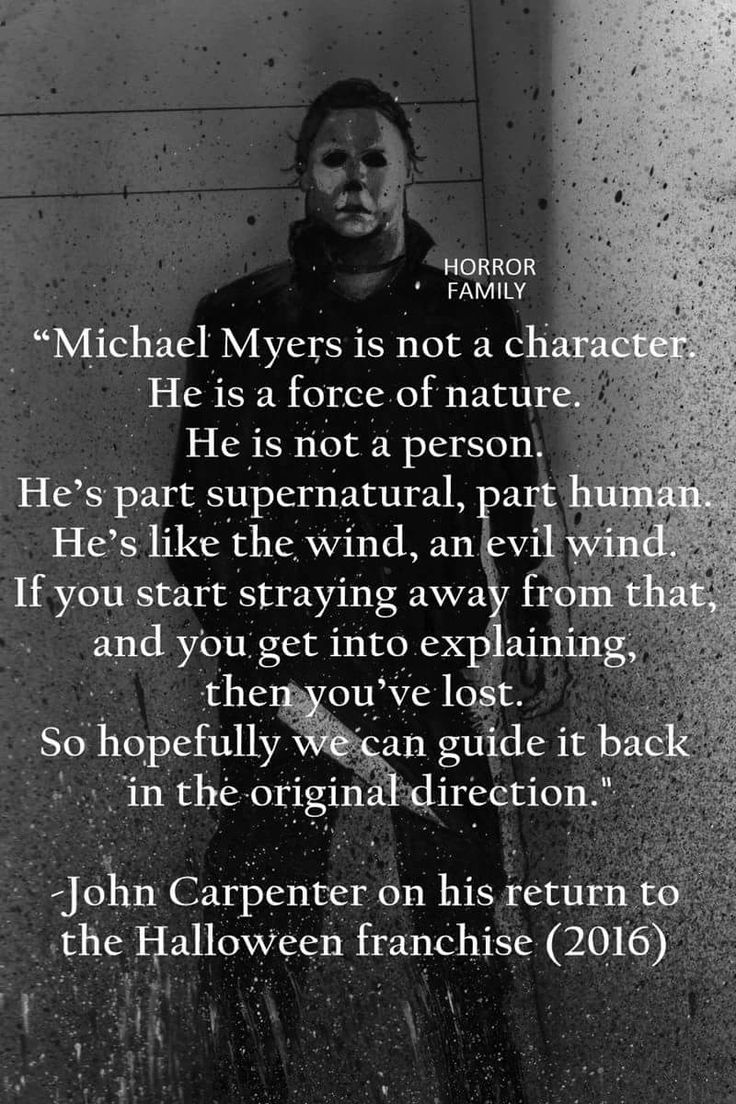 Michael Myers is not a character. He is a force of nature.