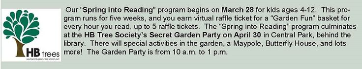 Spring into Reading program for kids 4-12.  This five week program starts March 28. Kids earn virtual raffle tickets and ends with a HB Tree Society's Secret Garden Party on April 30.