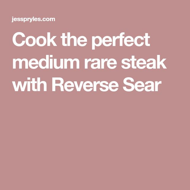Cook the perfect medium rare steak with Reverse Sear