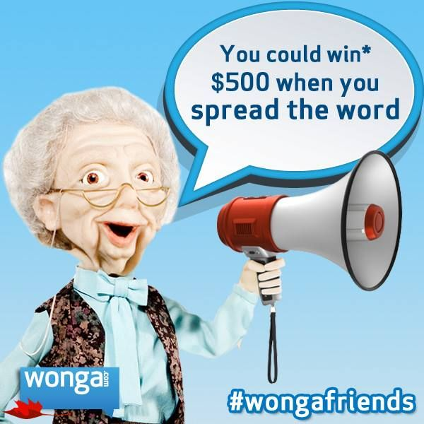 You could win* $500 when you tell your friends about us!  Just follow these three quick steps:  1. Tell a friend about www.wonga.com 2. Send your friend's email address in the subject line to friends@wonga.com from the email address we have on file for you  3. If your friend borrows and pays back you'll be entered into the current month's $500 draw  *No purchase necessary. Full rules: https://www.wonga.ca/referral-terms-and-conditions