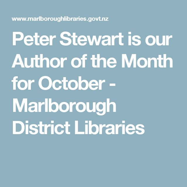 Peter Stewart is our Author of the Month for October - Marlborough District Libraries