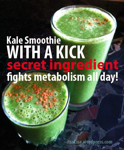 Raw Kale, torn off stem; Coconut Milk or Almond Milk, unsweetened; Banana; Ice; And then add your secret metabolism boosters-- Hint: SPICE RACK! ground Cinnamon; ground Cayenne Pepper; ground Ginger