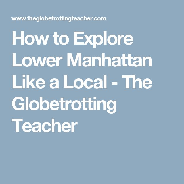How to Explore Lower Manhattan Like a Local - The Globetrotting Teacher