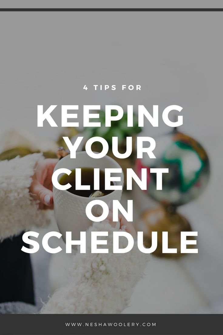 4 tips for keeping your client on schedule by nesha woolery