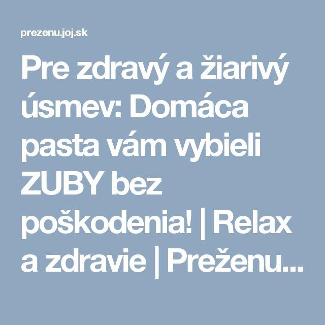 Pre zdravý a žiarivý úsmev: Domáca pasta vám vybieli ZUBY bez poškodenia! | Relax a zdravie | Preženu.sk