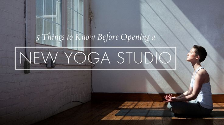 5 Things to Know Before Opening a New Yoga Studio | Yoga International