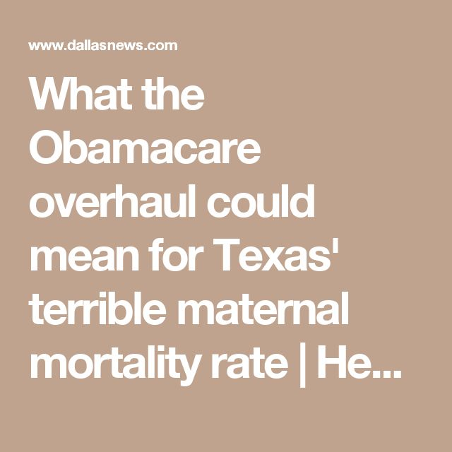 What the Obamacare overhaul could mean for Texas' terrible maternal mortality rate | Health Care | Dallas News