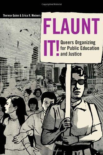 Flaunt It! Queers Organizing for Public Education and Justice (Counterpoints: Studies in the Postmodern Theory of Education) by Therese Quinn