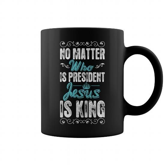 No Matter Who Is President Jesus Is King Mug coffee mug, funny coffee mugs, coffee mug funny, mug gift, #mugs #ideas #gift #mugcoffee #coolmug