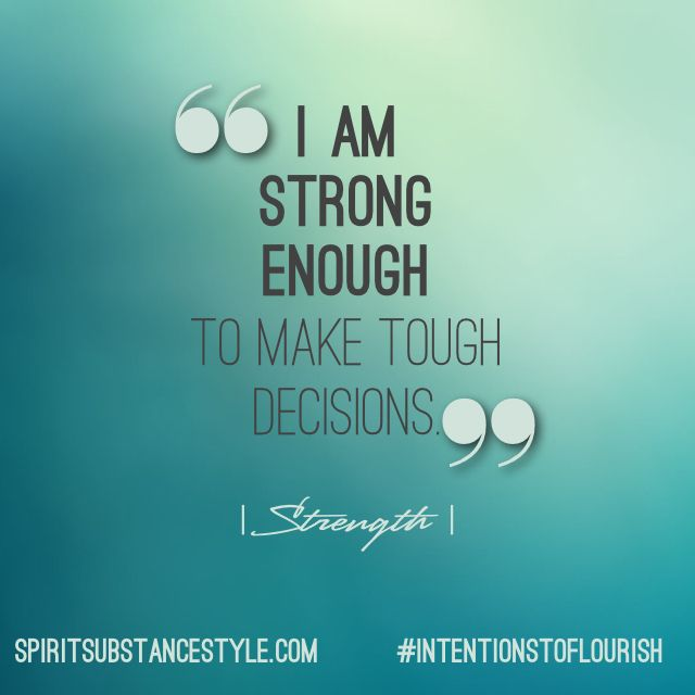 I am strong enough to make tough decisions. #intentionstoflourish #quotes #words
