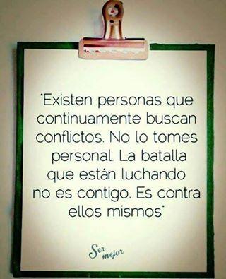 Existen personas que continuamente buscan conflictos... #FrasesQueMeGustan #frases #reflexión