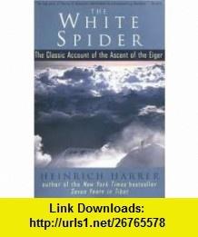 The White Spider Publisher Tarcher Heinrich Harrer ,   ,  , ASIN: B004MT78FK , tutorials , pdf , ebook , torrent , downloads , rapidshare , filesonic , hotfile , megaupload , fileserve