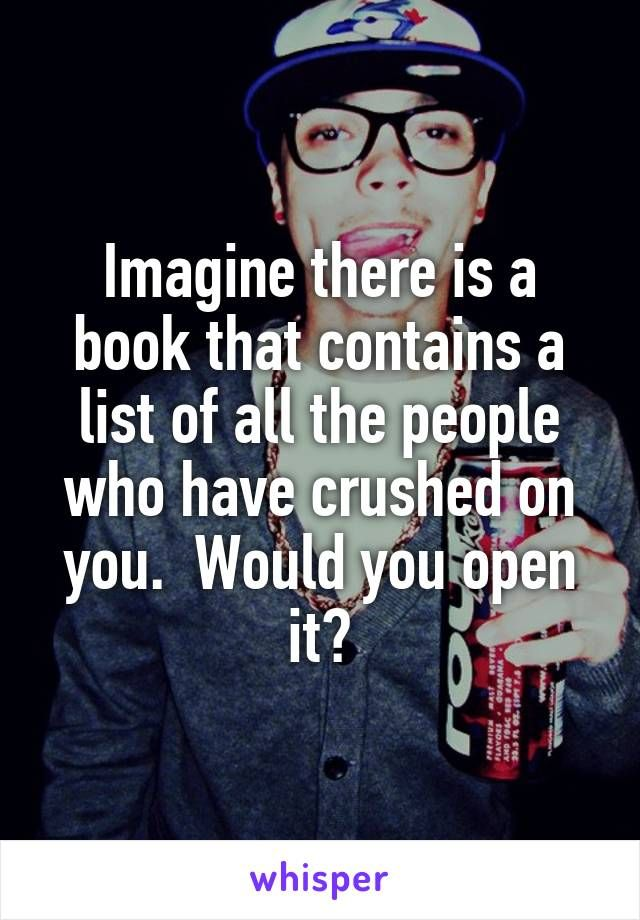 Imagine there is a book that contains a list of all the people who have crushed…