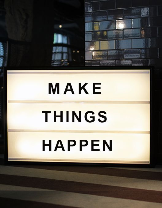MAKE THINGS HAPPEN   bxxlght. Lightbox with changeable front letters. Would love to do a DIY version with vintage signage letters or homemade type on plexi or acetate