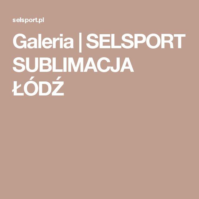 Galeria | SELSPORT SUBLIMACJA ŁÓDŹ