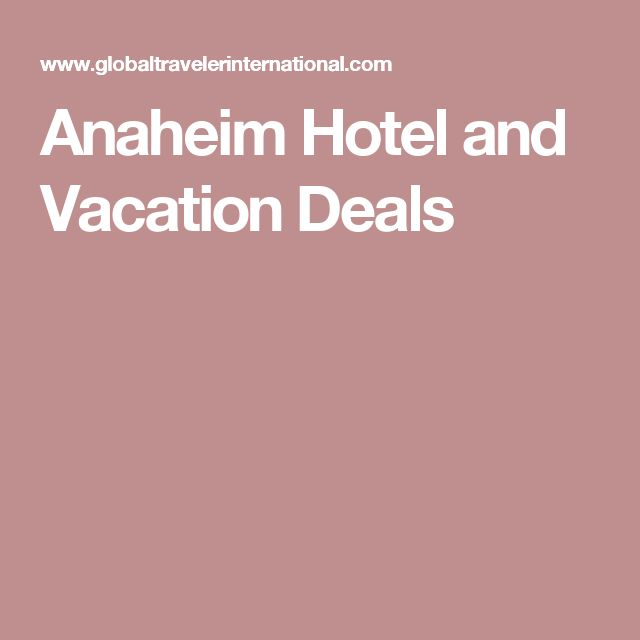 Anaheim Hotel and Vacation Deals