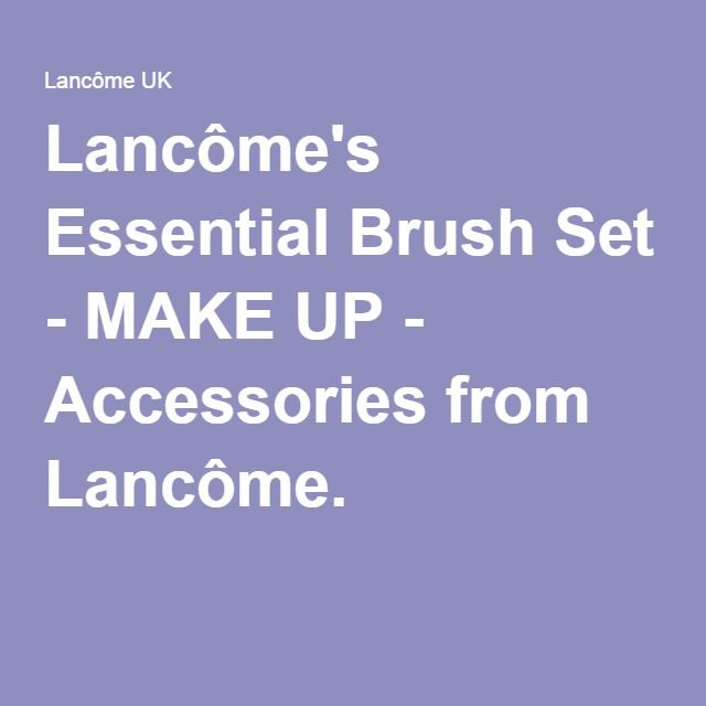 Lancôme's Essential Brush Set - MAKE UP - Accessories from Lancôme.
