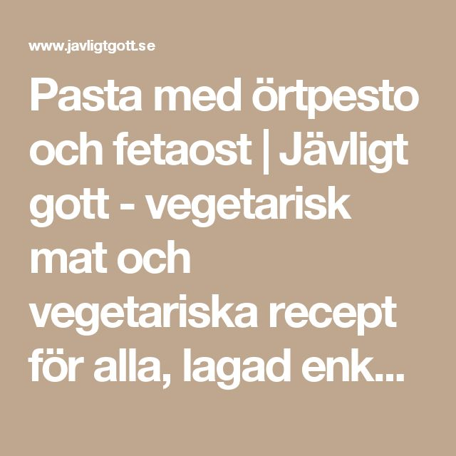 Pasta med örtpesto och fetaost | Jävligt gott - vegetarisk mat och vegetariska recept för alla, lagad enkelt och jävligt gott.