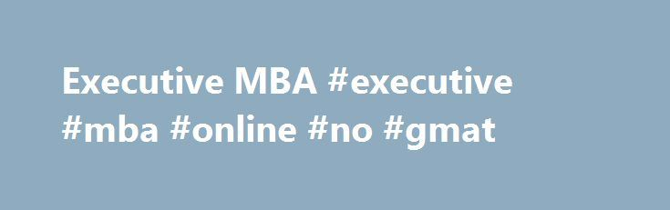 Executive MBA #executive #mba #online #no #gmat http://germany.nef2.com/executive-mba-executive-mba-online-no-gmat/  # A diverse group of Walton College alumni who are ambassadors for the college and who use their experience and insight to advancement the college's goals. Prominent business leaders who actively support the Dean in advancing the mission and vision of the Sam M. Walton College of Business. Designed to honor, preserve and perpetuate the names and outstanding accomplishments of…