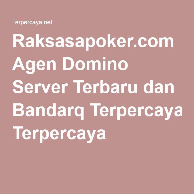 Raksasapoker.com Agen Domino Server Terbaru dan Bandarq Terpercaya