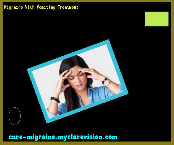 Migraine With Vomiting Treatment 202033 - Cure Migraine