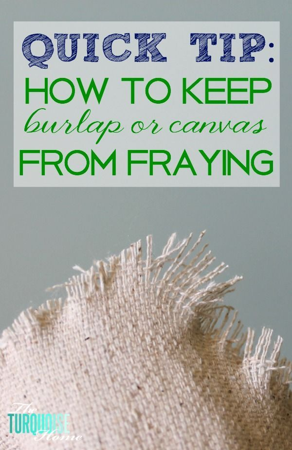 Quick Tip: How to Keep Canvas or Burlap from Fraying