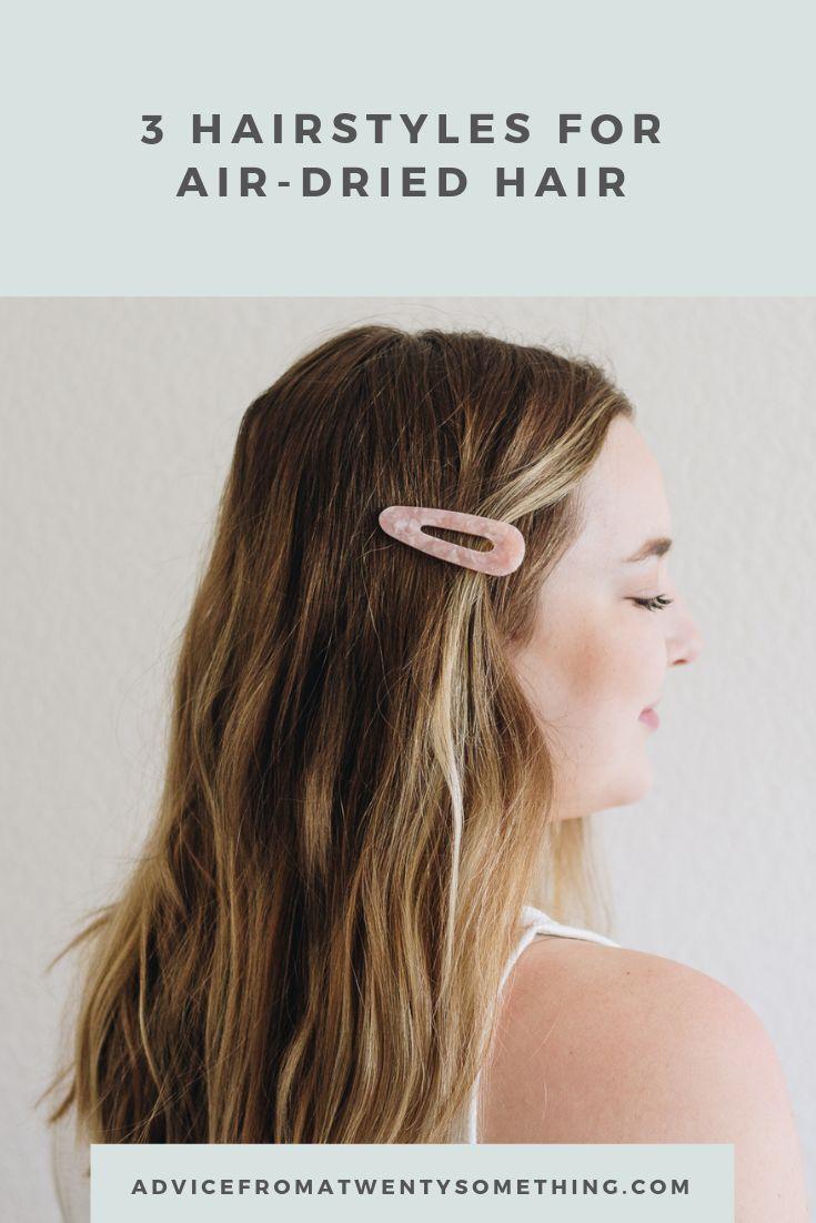 3 hairstyles for air dried hair air dry hair blow dry