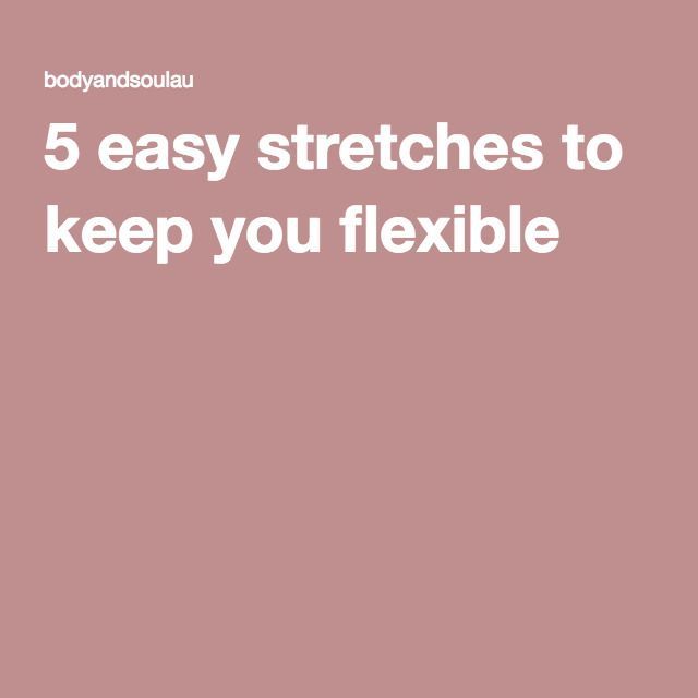 5 easy stretches to keep you flexible