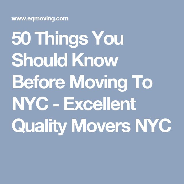 50 Things You Should Know Before Moving To NYC - Excellent Quality Movers NYC