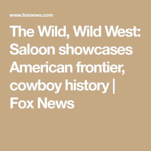 The Wild, Wild West: Saloon showcases American frontier, cowboy history | Fox News