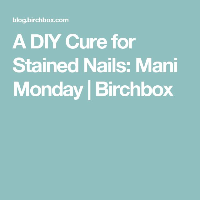 A DIY Cure for Stained Nails: Mani Monday | Birchbox